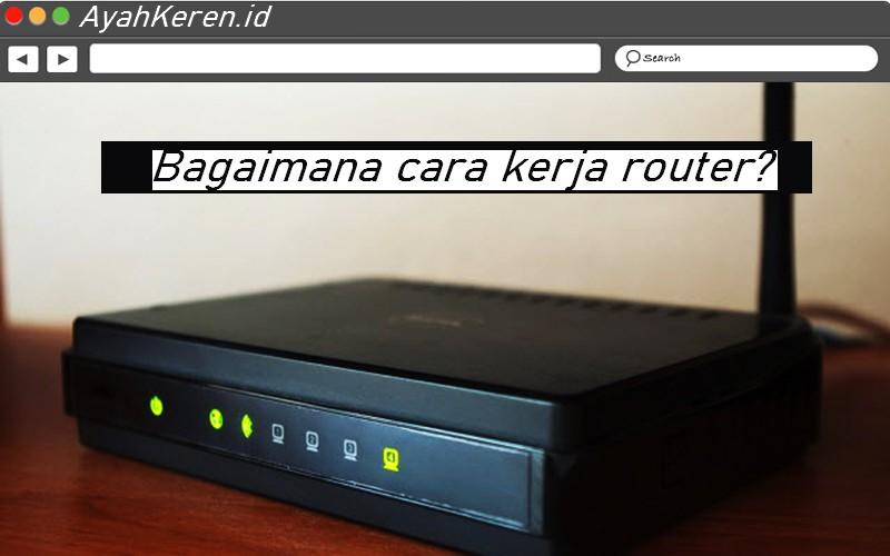 Bagaimana cara kerja router