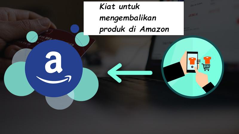 Kiat untuk mengembalikan produk di Amazon